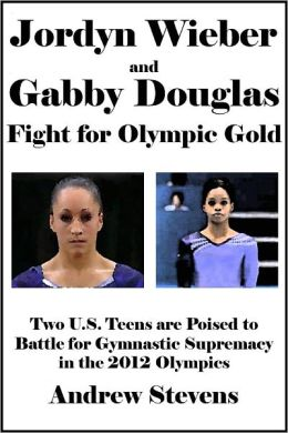 Jordyn Wieber and Gabby Douglas Fight for Olympic Gold: Two U.S. Teens are Poised to Battle for Gymnastic Supremacy in the 2012 Olympics [Article]