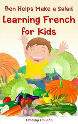 Ben Helps Make a Salad: Learning Spanish for Kids, Food: Vegetables (Bilingual English-Spanish Picture Book)