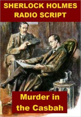 Sherlock Holmes Radio Script - Murder in the Casbah
