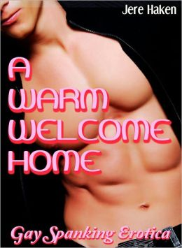 A Warm Welcome Home (Gay Spanking Erotica)