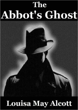 The Abbot's Ghost: A Christmas Story by Louisa May Alcott