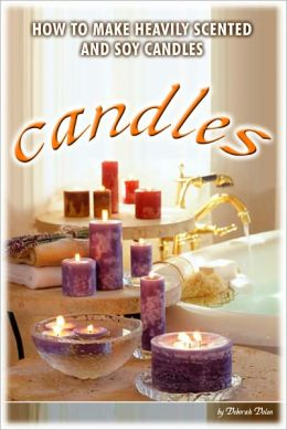 How to Make Heavily Scented Candles by Deborah Dolen