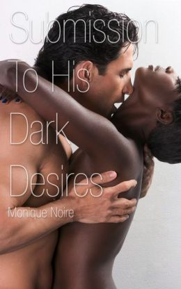 Submission to His Dark Desires: An Erotic Novella of a Student and Her Teacher (African-American Interracial Erotic Romance, Alpha Male BDSM)