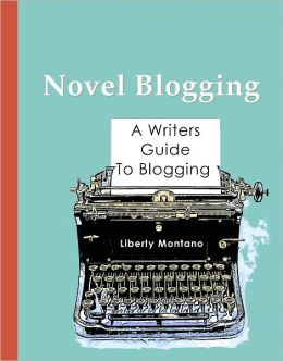 Novel Blogging: A Writers Guide to Blogging