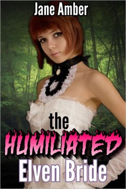 The Humiliated Elven Bride (m/f, spanking, forced sex)