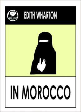 Edith Wharton IN MOROCCO (Edith Wharton Complete Collected Works -- All Major Works) Wharton Library
