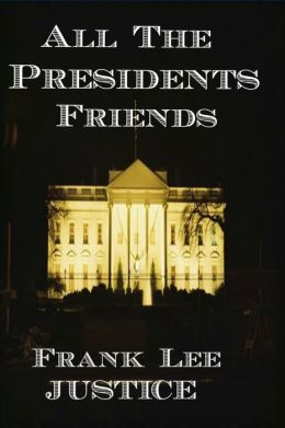 All The President's Friends (fans of Stephen Hunter, Michael Connelly, David Baldacci, Robert M. Gates, Charles Krauthammer )