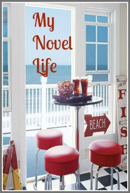My Novel Life (for fans of Nora Roberts, Janet Evanovich, Helen Fielding )