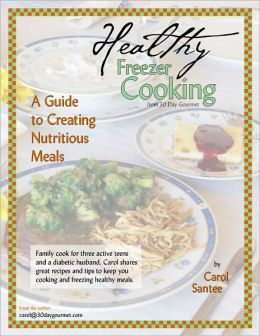 Healthy Freezer Cooking: A Guide to Creating Nutritious Meals from 30 Day Gourmet