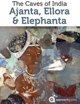 Caves of India: Ajanta, Ellora, and Elephanta, Mumbai (Travel Guide)