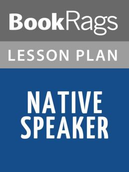 Native Speaker by Chang-Rae Lee Lesson Plans