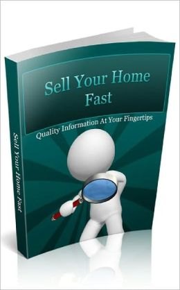 SELL YOUR HOME FAST: Your Practical Guide to Selling Homes in the World of Real Estate
