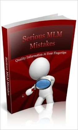 Serious MLM Mistakes: Discover the Pitfalls & Traps in Network Marketing that You Can Avoid – Saving You TONS of Time, Money & Mistakes