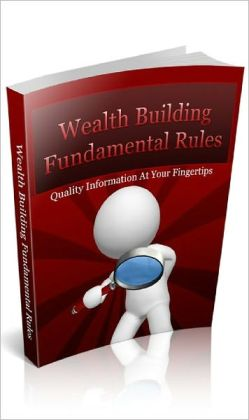 Wealth Building Fundamental Rules: The Golden Rules of Acquiring Wealth