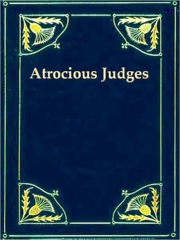 Atrocious Judges. Lives of Judges Infamous as Tools of Tyrants and Instruments of Oppression. Compiled from the Judicial Biographies of John Lord Campbell, Lord Chief Justice of England. With an Appendix, Containing the Case of Passmore Williamson.