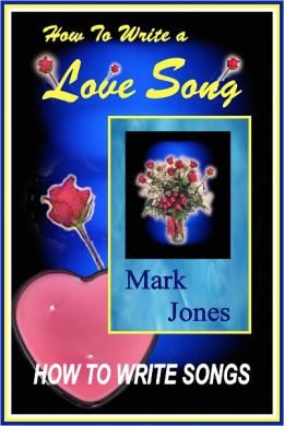 How To Write A Love Song - How To Write Songs