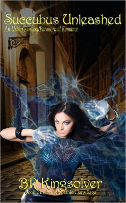 Succubus Unleashed, An Urban Fantasy / Paranormal Romance (Telepathic Clans #2)