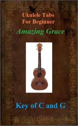 Ukulele Tabs For Beginner - Amazing Grace - Keys of C and G