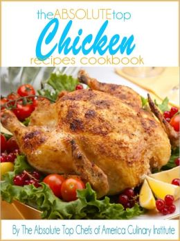The Absolute Top Chicken Recipes Cookbook