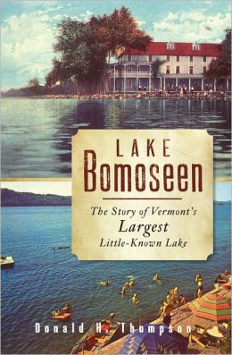Lake Bomoseen: The Story of Vermont's Largest Little-Known Lake
