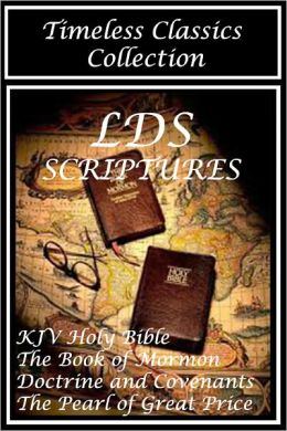 THE LDS SCRIPTURES THE QUADRUPLE COMBINATION (Special Nook Edition) FULL COLOR ILLUSTRATED VERSION: Unabridged Complete King James Version Holy Bible, The Book of Mormon, Doctrine and Covenants, & The Pearl of Great Price in a Single Volume!) NOOKbook