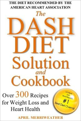 The DASH Diet Solution and Cookbook: Over 300 Recipes for Weight Loss and Heart Health