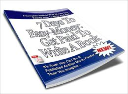 7 Days To Easy Money: Get Paid To Write A Book