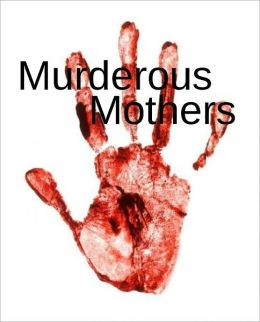 Murderous Mothers