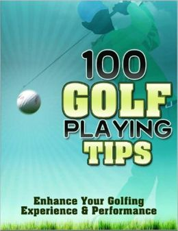 100 Golf Tips: Enhance Your Golfing Experience & Performance