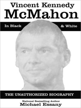 Vince McMahon: The Unauthorized Biography of the WWE Chairman