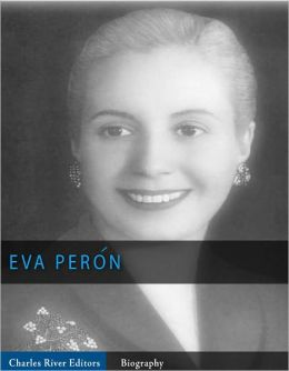 Evita: The Legacy and Mythology of Eva Peron