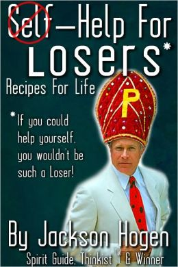 Self-Help for Losers: Recipes for Life