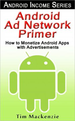 Android Ad Network Primer: How to Monetize Android Apps with Advertisements