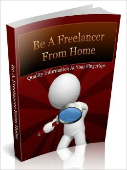 Be A Freelancer from Home - Establish Yourself As A Professional Freelancer And Earn Massive Lines Of Clients Hungry For Your Service!