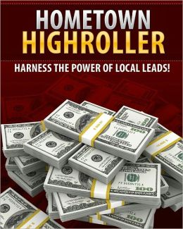 Hometown Highroller: Harness The Power Of Local Leads