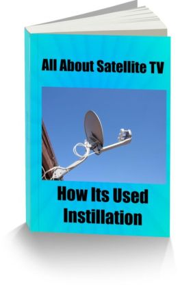 All About Satellite TV How Its Used Instillation