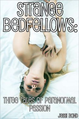 Strange Bedfellows: Three Tales of Paranormal Passion (M/F Erotica)