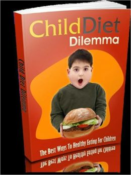 Child Diet Dilemma - The Best Ways To Healthy Eating For Children