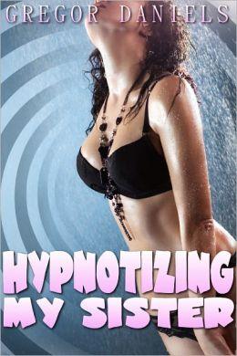 Hypnotizing My Sister (Mind Control Erotica)