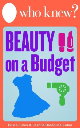 Who Knew? Beauty on a Budget: Save Money on Clothing, Make-Up, and Other Beauty Supplies with Do-It-Yourself Tips