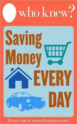 Who Knew? Saving Money Every Day: Easy Ways to Spend Less Around Your Home without Sacrificing a Thing