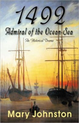 1492: Admiral of The Ocean Sea! A History, Fiction and Literature Classic By Mary Johnston! AAA+++
