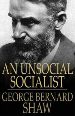An Unsocial Socialist: A Fiction and Literature, Humor, Satire Classic By Bernard Shaw! AAA+++