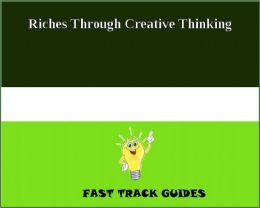 Riches Through Creative Thinking!