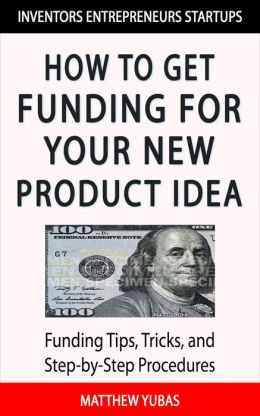 How to Get Funding For Your New Product Idea