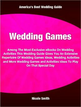 Wedding Games: Among The Most Exclusive eBooks On Wedding Activities This Wedding Guide Gives You An Extensive Repertoire Of Wedding Games Ideas, Wedding Activities and More Wedding Games and Activities Ideas To Play On That Special Day