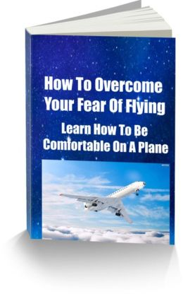 How To Overcome Your Fear Of Flying Learn How To Be Comfortable On A Plane