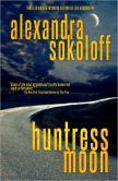 Book Cover Image. Title: Huntress Moon, Author: Alexandra Sokoloff