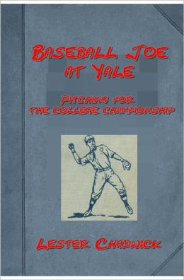 Baseball Joe at Yale or Pitching for the college championship by Lester Chadwick
