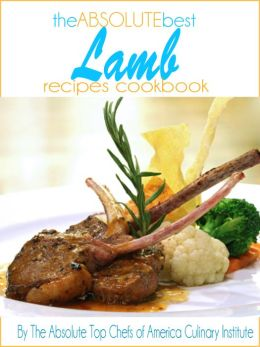 The Absolute Best Lamb Recipes Cookbook